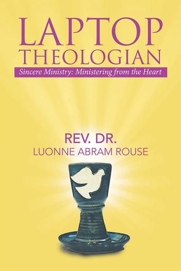 Laptop Theologian - Sincere Ministry: Ministering from the Heart ebook by Rev. Dr. Luonne Abram Rouse