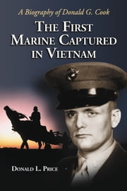 The First Marine Captured in Vietnam - A Biography of Donald G. Cook ebook by Donald L. Price