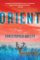Orient - A Novel ebook by Christopher Bollen