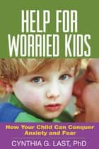 Help for Worried Kids ebook by Cynthia G. Last, PhD