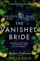 The Vanished Bride - Rumours. Scandal. Danger. The Brontë sisters are ready to investigate . . . ebook by Bella Ellis