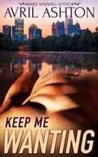 Keep Me Wanting ebook by Avril Ashton