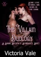 The Villain Duology (A Dark Regency Romance Duet) ebook by