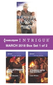 Harlequin Intrigue March 2018 - Box Set 1 of 2 - Lawman from Her Past\Bulletproof SEAL\Stranded with the Suspect ebook by Delores Fossen, Carol Ericson, Cindi Myers