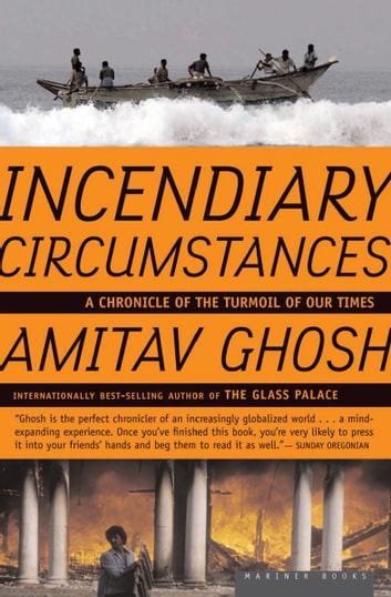 Incendiary Circumstances - A Chronicle of the Turmoil of our Times ebook by Amitav Ghosh