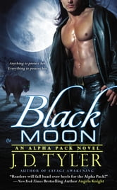 Black Moon - An Alpha Pack Novel ebook by J.D. Tyler