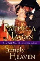 Simply Heaven - A Historical Western Romance ebook by Patricia Hagan