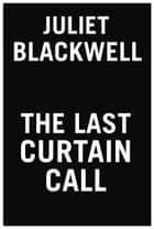 The Last Curtain Call eBook by Juliet Blackwell