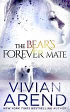 The Bear's Forever Mate ebook by Vivian Arend