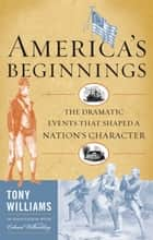 America's Beginnings ebook by Tony J. Williams