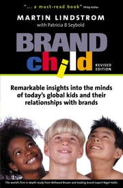 BrandChild - Remarkable Insights into the Minds of Today's Global Kids and Their Relationship with Brands ebook by Martin Lindstrom