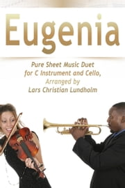 Eugenia Pure Sheet Music Duet for C Instrument and Cello, Arranged by Lars Christian Lundholm ebook by Pure Sheet Music