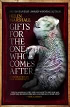 Gifts for the One Who Comes After ebook by Helen Marshall, Ann VanderMeer