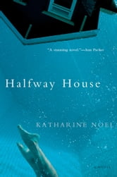 Halfway House - A Novel ebook by Katharine Noel