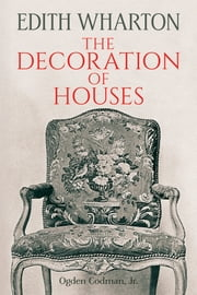 The Decoration of Houses ebook by Edith Wharton,Ogden Codman Jr.