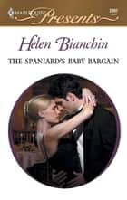 The Spaniard's Baby Bargain ebook by Helen Bianchin