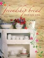 Friendship Bread ebook by Darien Gee