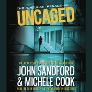 Uncaged (The Singular Menace, 1) audiobook by John Sandford, Michele Cook