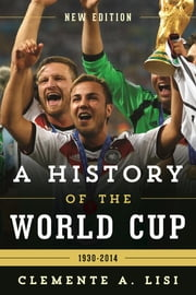 A History of the World Cup - 1930-2014 ebook by Clemente A. Lisi