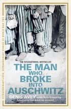 The Man Who Broke into Auschwitz - The Extraordinary True Story ebook by Denis Avey, Rob Broomby
