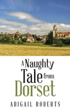 A Naughty Tale from Dorset ebook by Abigail Roberts