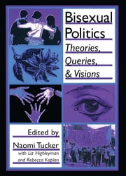 Bisexual Politics - Theories, Queries, and Visions ebook by John Dececco, Phd,Naomi S Tucker