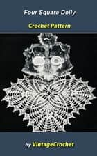 Four Square Doily Vintage Crochet Pattern ebook by Vintage Crochet