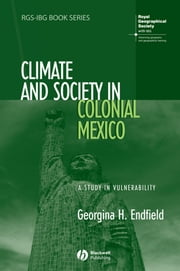 Climate and Society in Colonial Mexico - A Study in Vulnerability ebook by Georgina H. Endfield