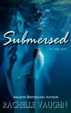 Submersed - An Erotic Novel ebook by Rachelle Vaughn