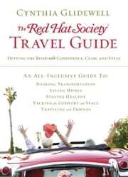 The Red Hat Society Travel Guide - Hitting the Road with Confidence, Class, and Style ebook by Cynthia Glidewell