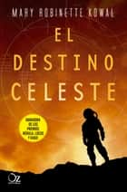 El destino celeste ebook by Mary Robinette Kowal, Aitana Vega Casio