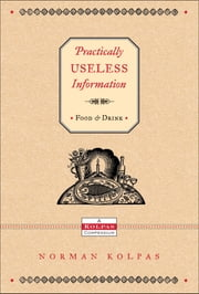 Practically Useless Information on Food and Drink ebook by Norman Kolpas
