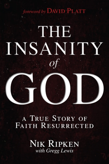 The Insanity of God - A True Story of Faith Resurrected ebook by Nik Ripken,Gregg Lewis