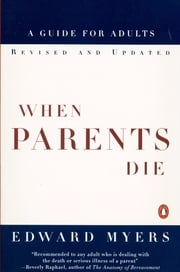 When Parents Die - A Guide for Adults ebook by Edward Myers