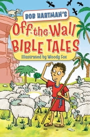 Off the Wall Bible Tales ebook by Bob Hartman
