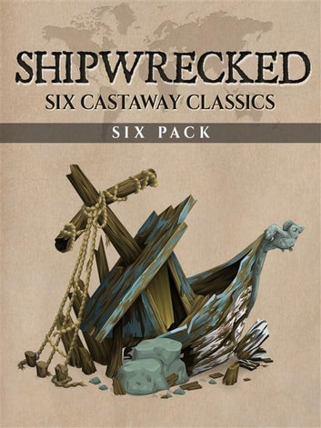 Shipwrecked Six Pack (Annotated) - Robinson Crusoe, Gulliver's Travels, The Swiss Family Robinson, The Coral Island, Treasure Island and The Blue Lagoon ebook by Various Artists