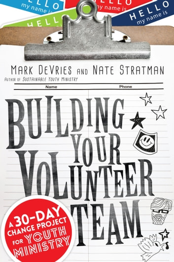 Building Your Volunteer Team - A 30-Day Change Project for Youth Ministry ebook by Mark DeVries,Nate Stratman