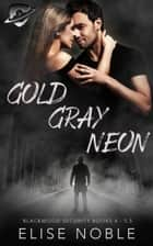 Gold - Gray - Neon: Blackwood Security Books 4 - 5.5 ebook by Elise Noble