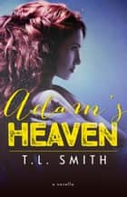 Adam's Heaven ebook by T.L Smith