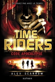 Time Riders - Tome 3 ebook by Alex Scarrow