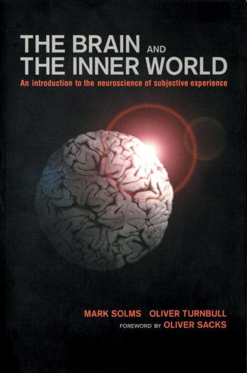 Brain and the Inner World - An Introduction to the Neuroscience of Subjective Experience ebook by Mark Solms,Oliver Turnbull