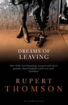 Dreams of Leaving ebook by Rupert Thomson