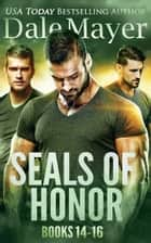 SEALs of Honor: Books 14-16 ebook by Dale Mayer