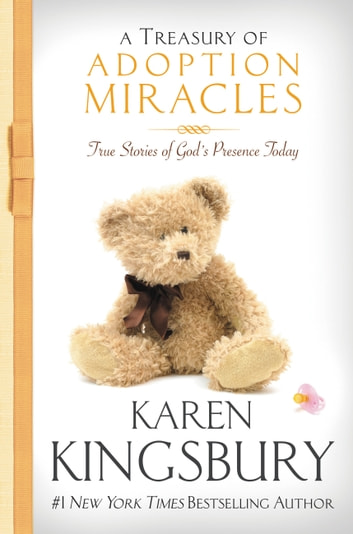 A Treasury of Adoption Miracles - True Stories of God's Presence Today ebook by Karen Kingsbury