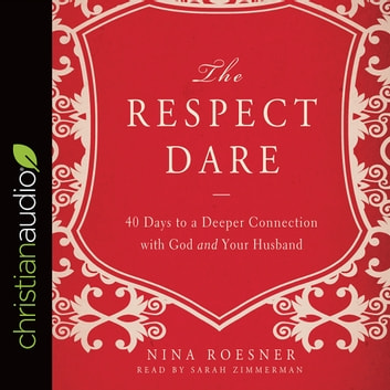 The Respect Dare - 40 Days to a Deeper Connection with God and Your Husband audiobook by Nina Roesner