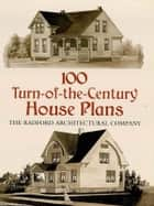 100 Turn-of-the-Century House Plans ebook by Radford Architectural Co.