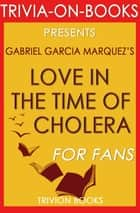 Love in the Time of Cholera by Gabriel Garcia Marquez (Trivia-on-Book) - Trivia-On-Books ebook by Trivion Books