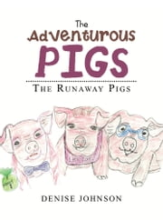 The Adventurous Pigs - The Runaway Pigs ebook by Denise Johnson