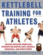Kettlebell Training for Athletes: Develop Explosive Power and Strength for Martial Arts, Football, Basketball, and Other Sports, pb ebook by David Bellomo