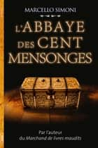 L'ABBAYE DES CENT MENSONGES eBook by Marcello Simoni
